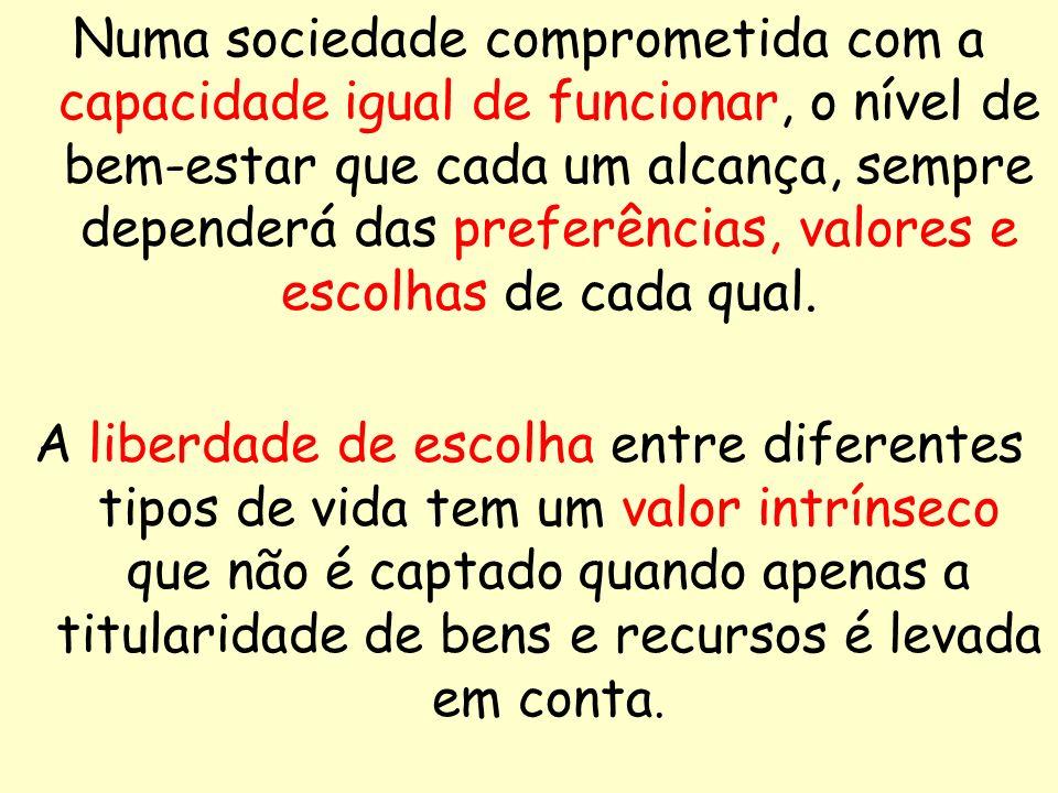 34 Numa sociedade comprometida com a capacidade igual de funcionar, o nível de bem-estar que cada um alcança, sempre dependerá das preferências, valor