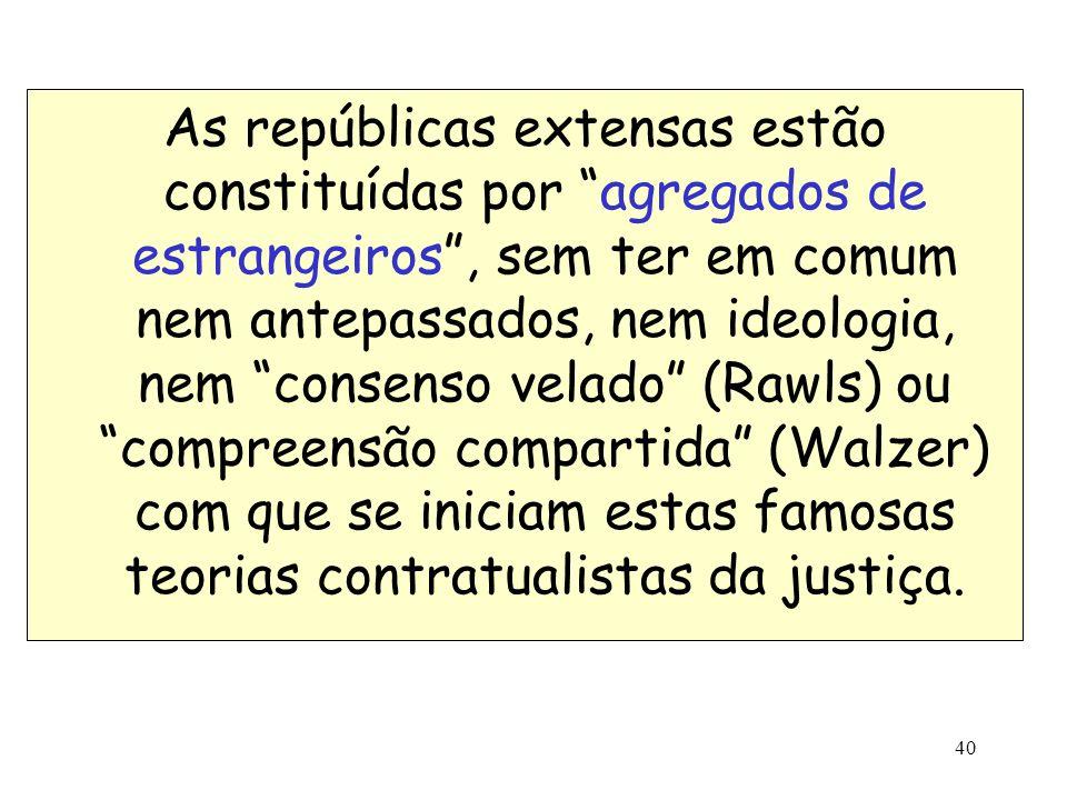40 As repúblicas extensas estão constituídas por agregados de estrangeiros, sem ter em comum nem antepassados, nem ideologia, nem consenso velado (Raw