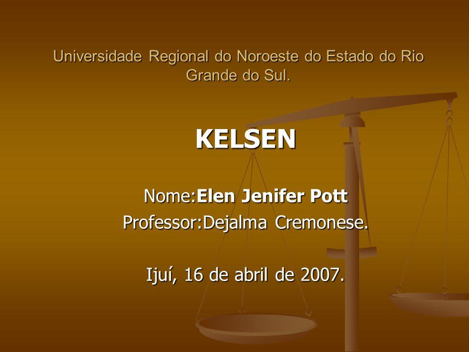 Universidade Regional do Noroeste do Estado do Rio Grande do Sul. KELSEN Nome:Elen Jenifer Pott Professor:Dejalma Cremonese. Ijuí, 16 de abril de 2007