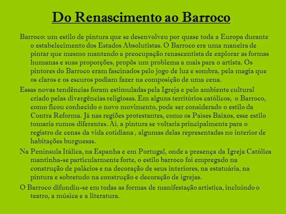 Do Renascimento ao Barroco Barroco: um estilo de pintura que se desenvolveu por quase toda a Europa durante o estabelecimento dos Estados Absolutistas