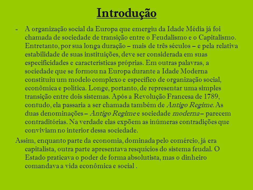 Introdução -A organização social da Europa que emergiu da Idade Média já foi chamada de sociedade de transição entre o Feudalismo e o Capitalismo. Ent