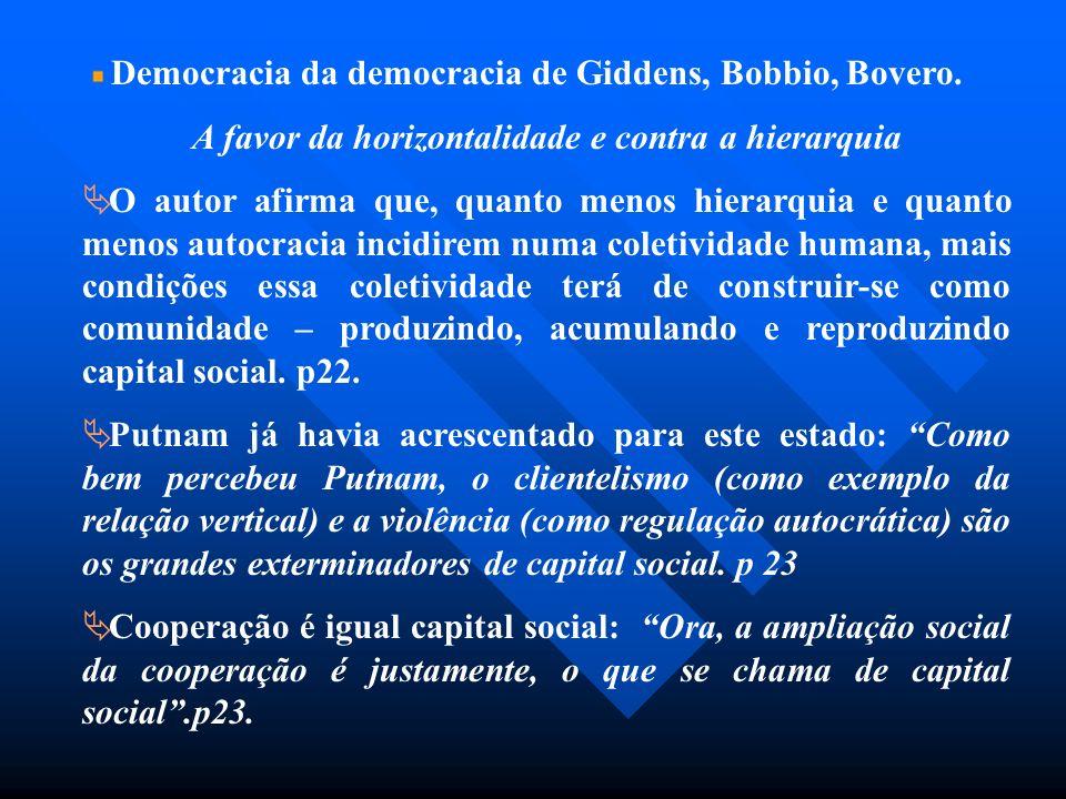 Democracia da democracia de Giddens, Bobbio, Bovero. A favor da horizontalidade e contra a hierarquia O autor afirma que, quanto menos hierarquia e qu