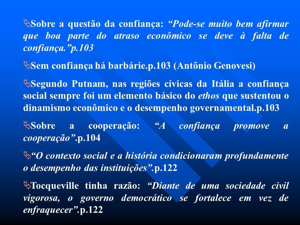 Sobre a questão da confiança: Pode-se muito bem afirmar que boa parte do atraso econômico se deve à falta de confiança.p.103 Sem confiança há barbárie