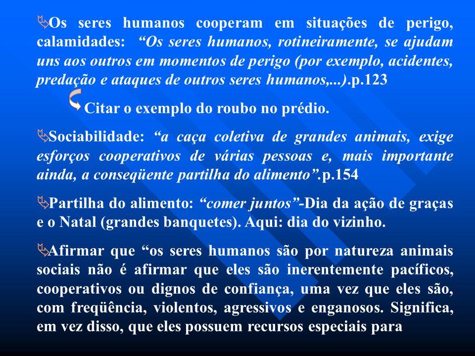 Os seres humanos cooperam em situações de perigo, calamidades: Os seres humanos, rotineiramente, se ajudam uns aos outros em momentos de perigo (por e