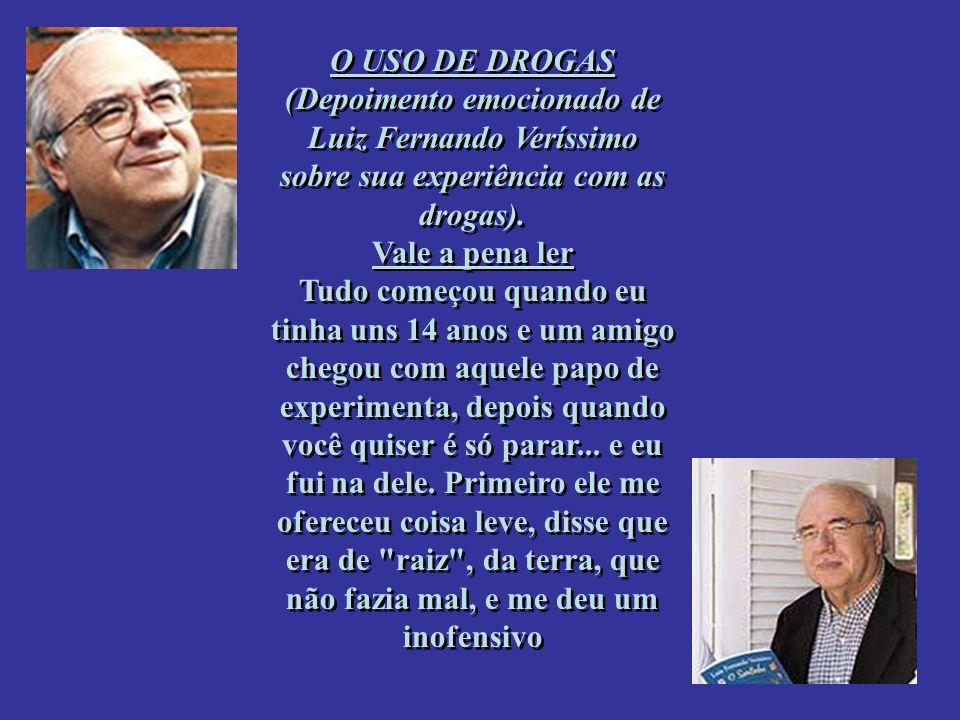 O USO DE DROGAS (Depoimento emocionado de Luiz Fernando Veríssimo sobre sua experiência com as drogas). Vale a pena ler Tudo começou quando eu tinha u