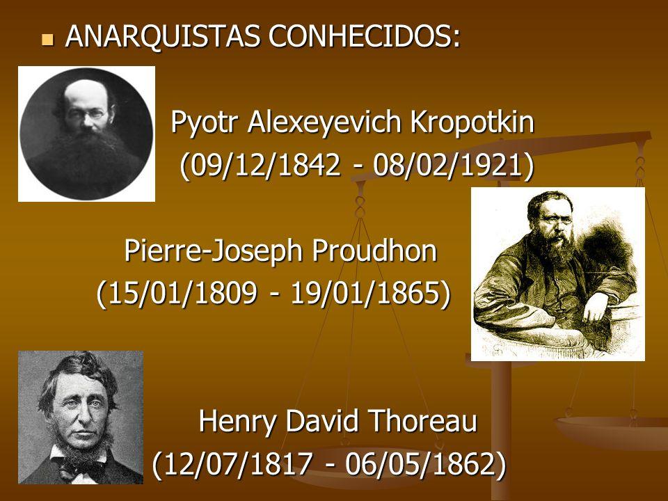 ANARQUISTAS CONHECIDOS: ANARQUISTAS CONHECIDOS: Pyotr Alexeyevich Kropotkin Pyotr Alexeyevich Kropotkin (09/12/1842 - 08/02/1921) (09/12/1842 - 08/02/