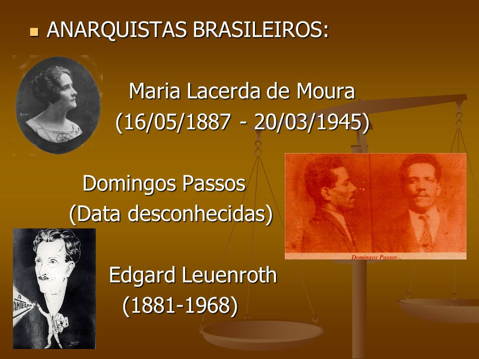 ANARQUISTAS BRASILEIROS: ANARQUISTAS BRASILEIROS: Maria Lacerda de Moura Maria Lacerda de Moura (16/05/1887 - 20/03/1945) (16/05/1887 - 20/03/1945) Do