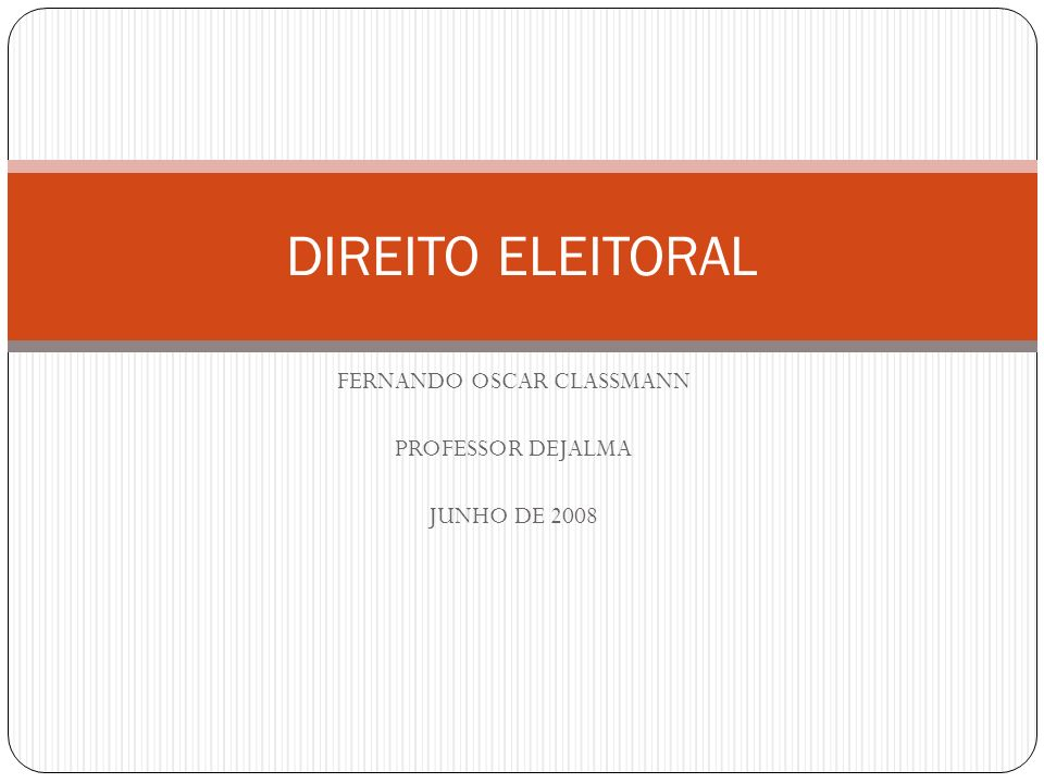 FERNANDO OSCAR CLASSMANN PROFESSOR DEJALMA JUNHO DE 2008 DIREITO ELEITORAL