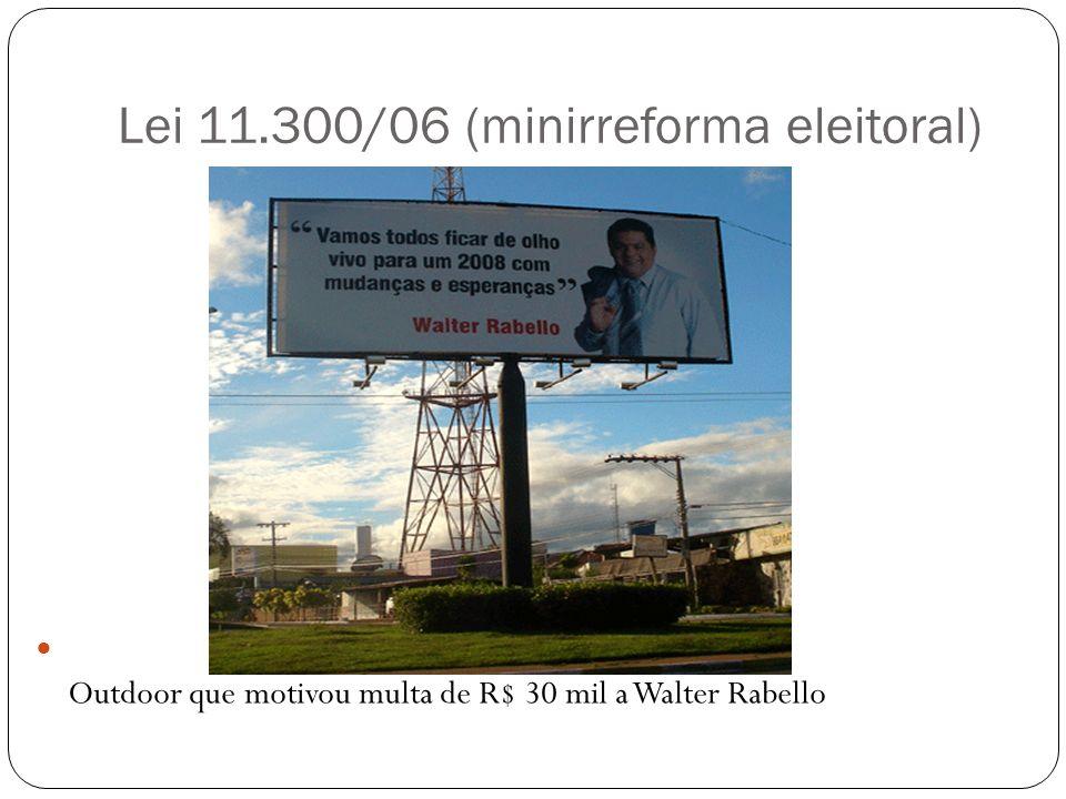 Lei 11.300/06 (minirreforma eleitoral) Outdoor que motivou multa de R$ 30 mil a Walter Rabello