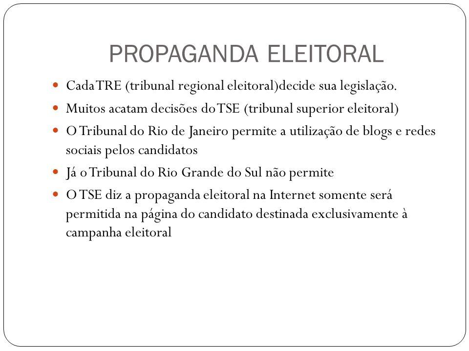 PROPAGANDA ELEITORAL Cada TRE (tribunal regional eleitoral)decide sua legislação.
