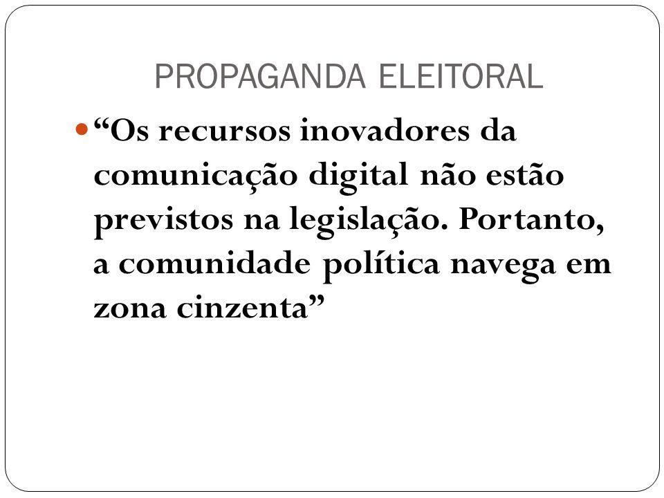 PROPAGANDA ELEITORAL Os recursos inovadores da comunicação digital não estão previstos na legislação.