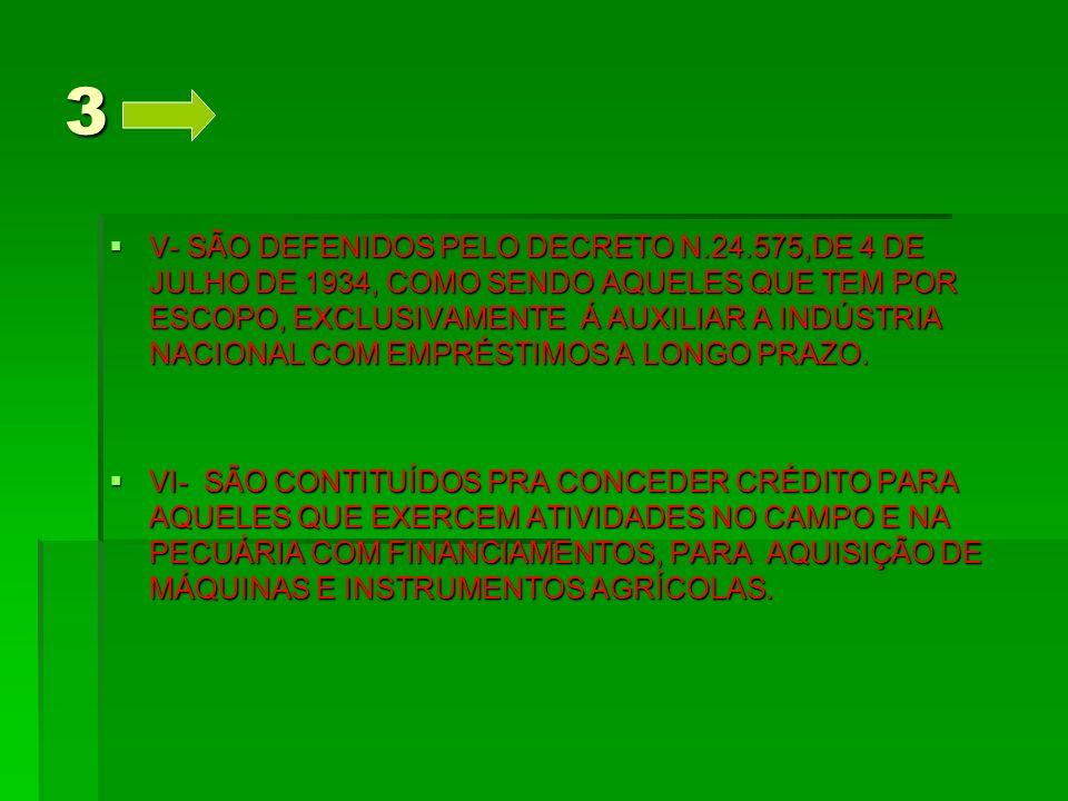 3 V- SÃO DEFENIDOS PELO DECRETO N.24.575,DE 4 DE JULHO DE 1934, COMO SENDO AQUELES QUE TEM POR ESCOPO, EXCLUSIVAMENTE Á AUXILIAR A INDÚSTRIA NACIONAL