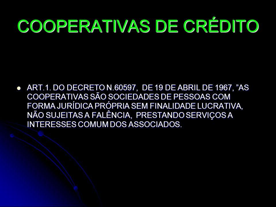 COOPERATIVAS DE CRÉDITO ART.1. DO DECRETO N.60597, DE 19 DE ABRIL DE 1967, AS COOPERATIVAS SÃO SOCIEDADES DE PESSOAS COM FORMA JURÍDICA PRÓPRIA SEM FI