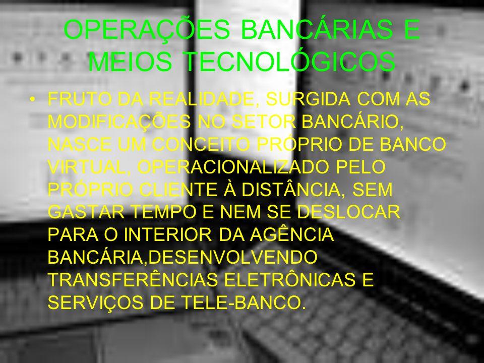 OPERAÇÕES BANCÁRIAS E MEIOS TECNOLÓGICOS FRUTO DA REALIDADE, SURGIDA COM AS MODIFICAÇÕES NO SETOR BANCÁRIO, NASCE UM CONCEITO PRÓPRIO DE BANCO VIRTUAL