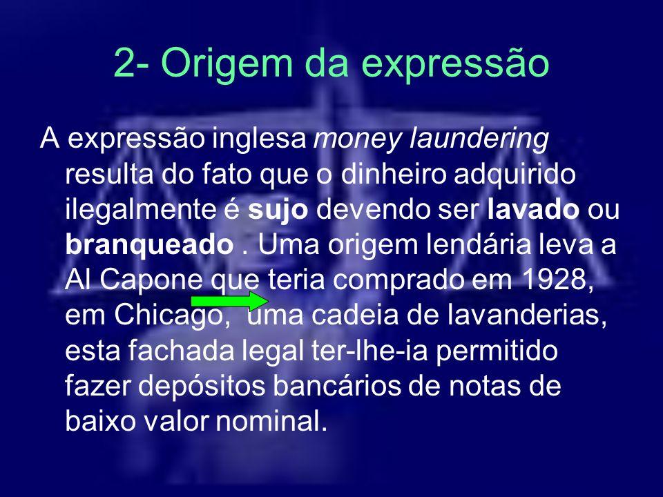 2- Origem da expressão A expressão inglesa money laundering resulta do fato que o dinheiro adquirido ilegalmente é sujo devendo ser lavado ou branquea