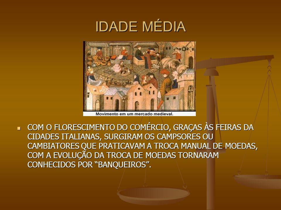 IDADE MODERNA DESCOBERTAS DE NOVAS TERRAS PELAS EXPEDIÇÕES MARÍTIMAS, E COM ELA A INTENSIFICAÇÃO DO TRÁFICO MERCANTIL MULTIPLICAÇÃO DE FEIRAS E A ABUNDÂNCIA DE METAIS PRECIOSOS, E O APELO DOS ESTADOS AO CRÉDITO FEZ QUE ALTERASSE A FUNÇÃO DOS BANCOS.