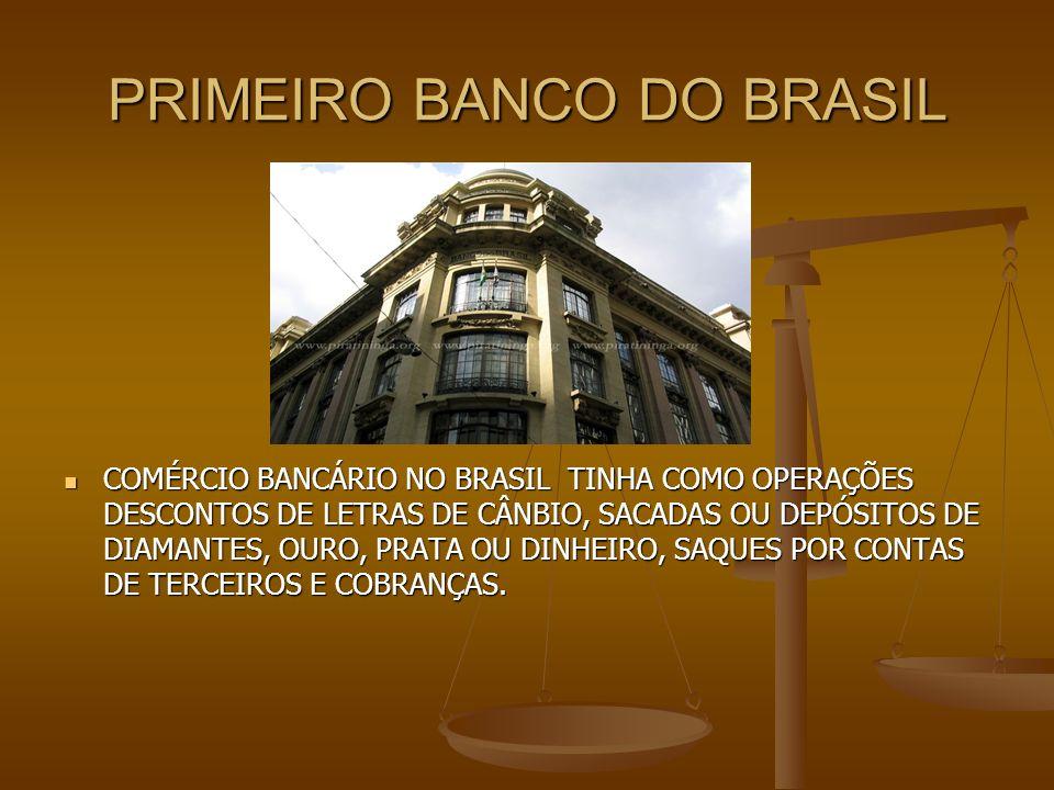 PRIMEIRO BANCO DO BRASIL COMÉRCIO BANCÁRIO NO BRASIL TINHA COMO OPERAÇÕES DESCONTOS DE LETRAS DE CÂNBIO, SACADAS OU DEPÓSITOS DE DIAMANTES, OURO, PRAT