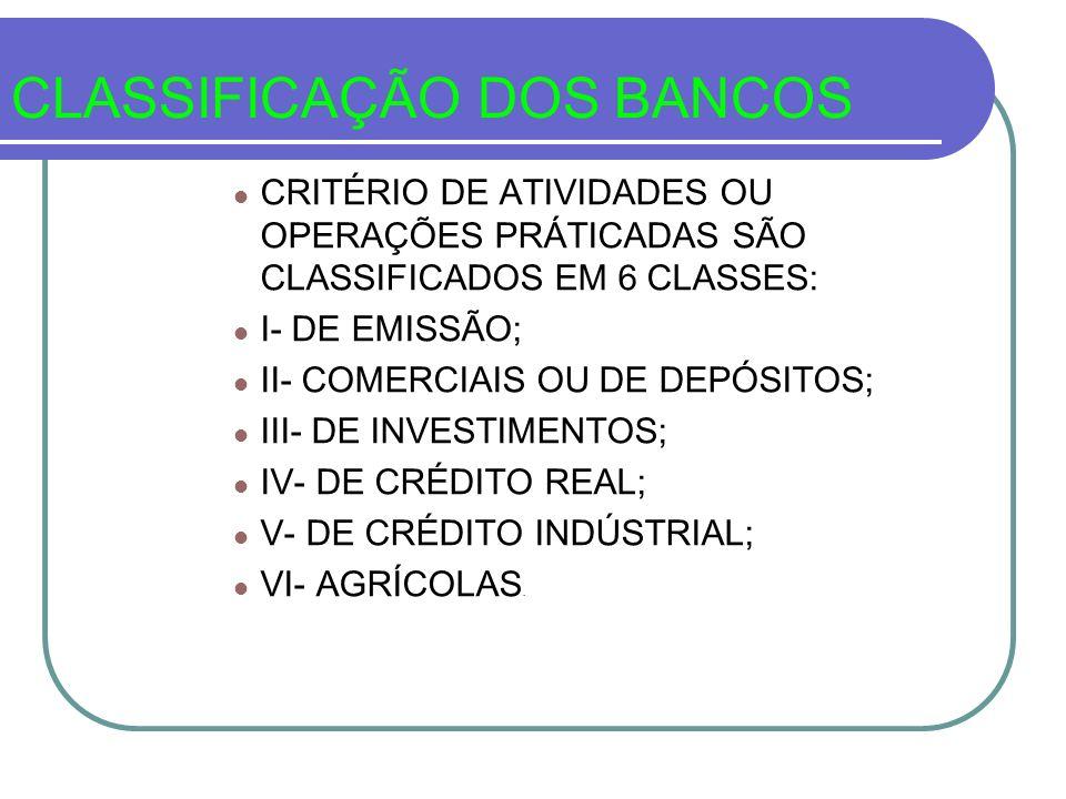 CLASSIFICAÇÃO DOS BANCOS CRITÉRIO DE ATIVIDADES OU OPERAÇÕES PRÁTICADAS SÃO CLASSIFICADOS EM 6 CLASSES: I- DE EMISSÃO; II- COMERCIAIS OU DE DEPÓSITOS;