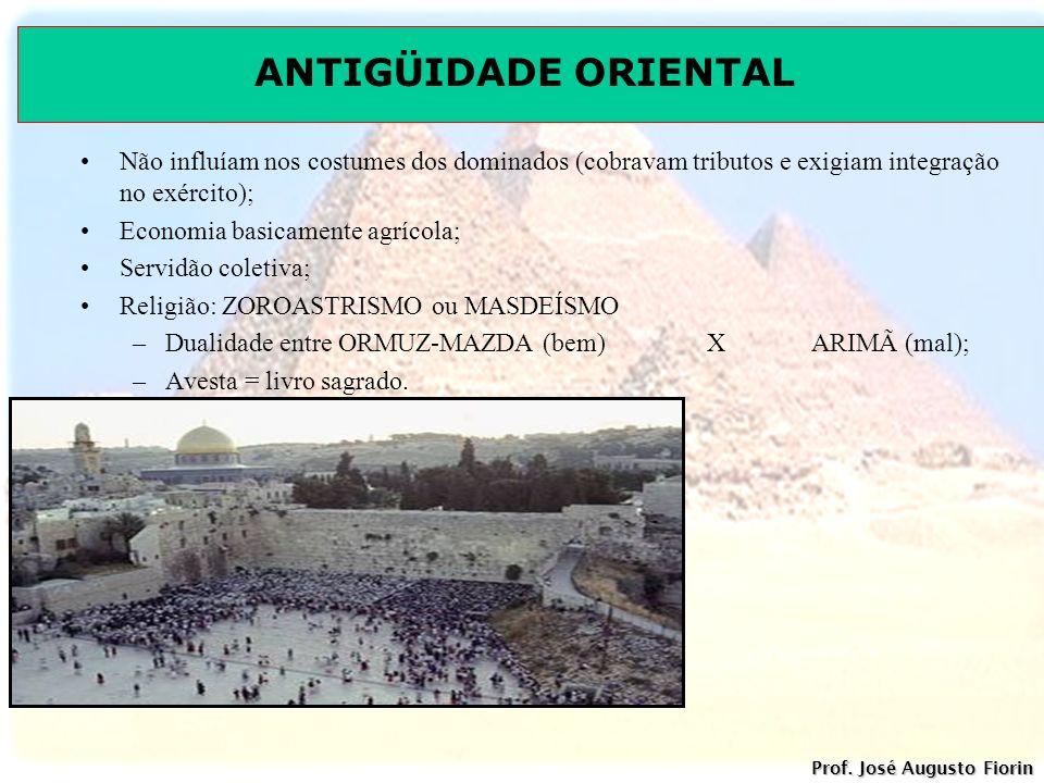 ANTIGÜIDADE ORIENTAL Prof. José Augusto Fiorin Não influíam nos costumes dos dominados (cobravam tributos e exigiam integração no exército); Economia