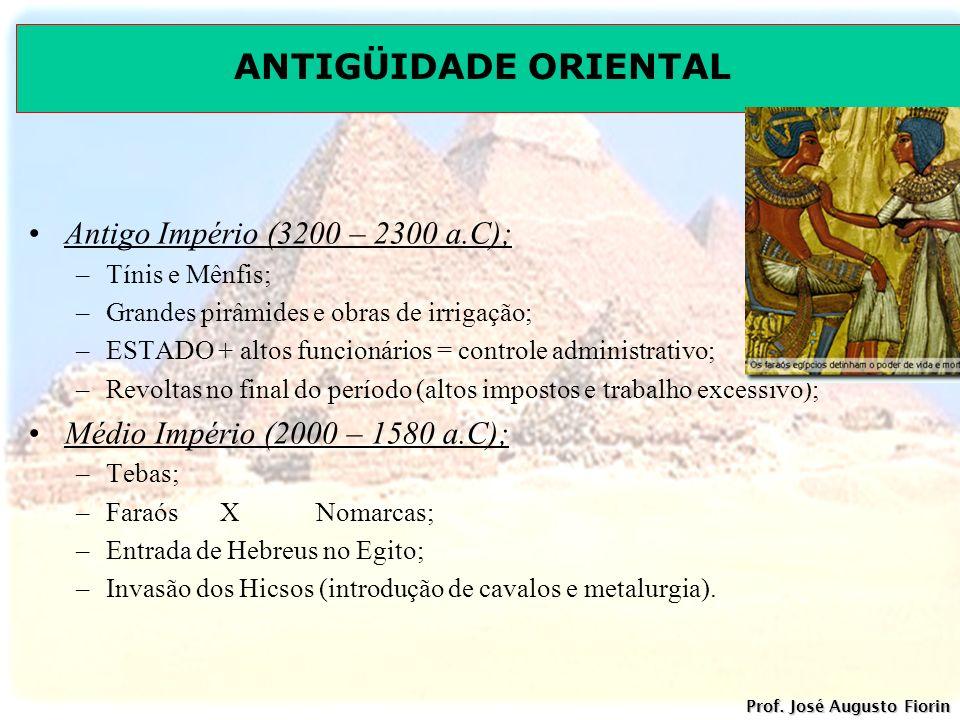 ANTIGÜIDADE ORIENTAL Prof. José Augusto Fiorin Antigo Império (3200 – 2300 a.C); –Tínis e Mênfis; –Grandes pirâmides e obras de irrigação; –ESTADO + a