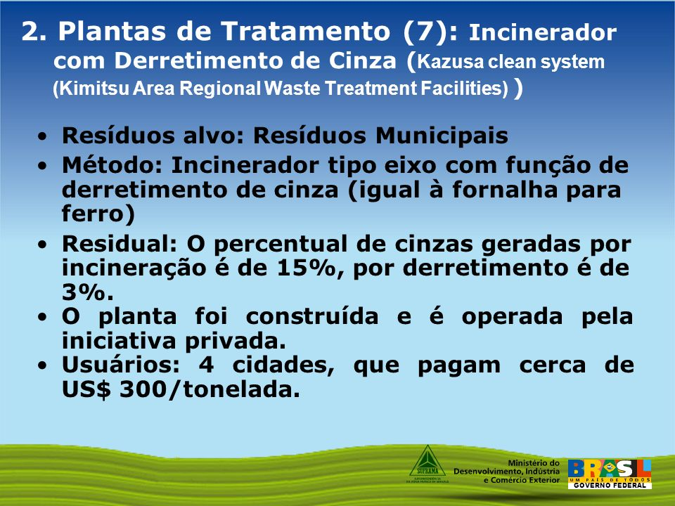 GOVERNO FEDERAL 2. Plantas de Tratamento (7): Incinerador com Derretimento de Cinza ( Kazusa clean system (Kimitsu Area Regional Waste Treatment Facil