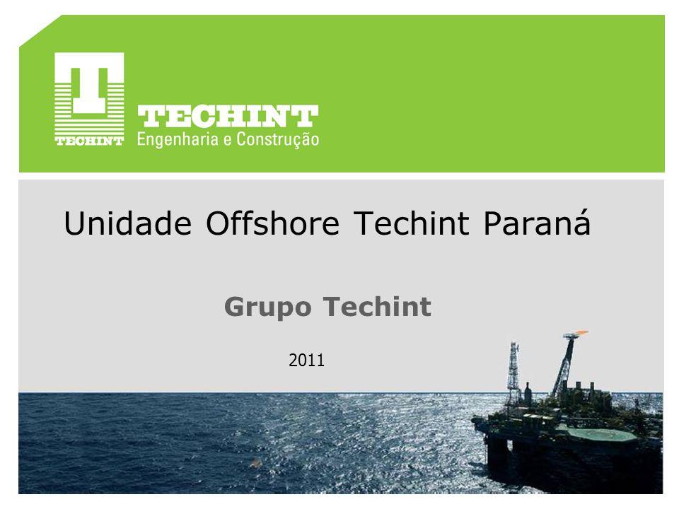 Julho de 2009 Unidade Offshore Techint Paraná Grupo Techint 2011