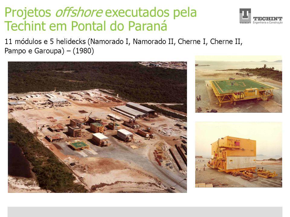 Unidade Offshore Techint 13 Ricardo Ourique Projetos offshore executados pela Techint em Pontal do Paraná 11 módulos e 5 helidecks (Namorado I, Namora