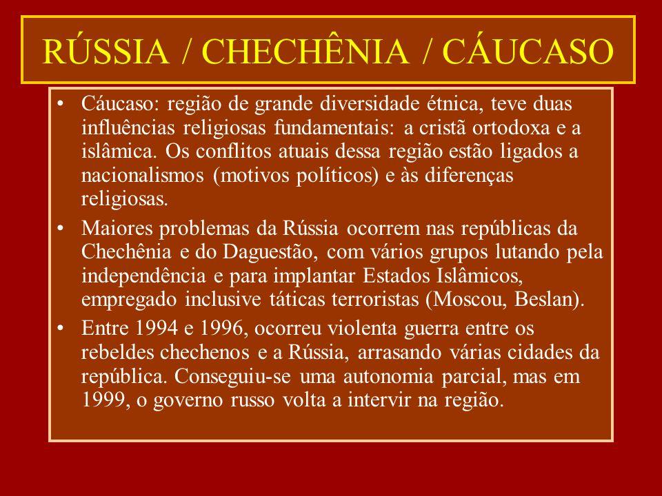 RÚSSIA / CHECHÊNIA / CÁUCASO Cáucaso: região de grande diversidade étnica, teve duas influências religiosas fundamentais: a cristã ortodoxa e a islâmi