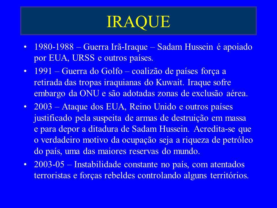 IRAQUE 1980-1988 – Guerra Irã-Iraque – Sadam Hussein é apoiado por EUA, URSS e outros países. 1991 – Guerra do Golfo – coalizão de países força a reti