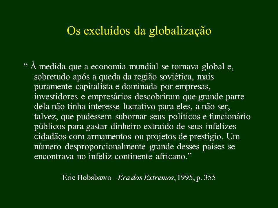 Os excluídos da globalização À medida que a economia mundial se tornava global e, sobretudo após a queda da região soviética, mais puramente capitalis