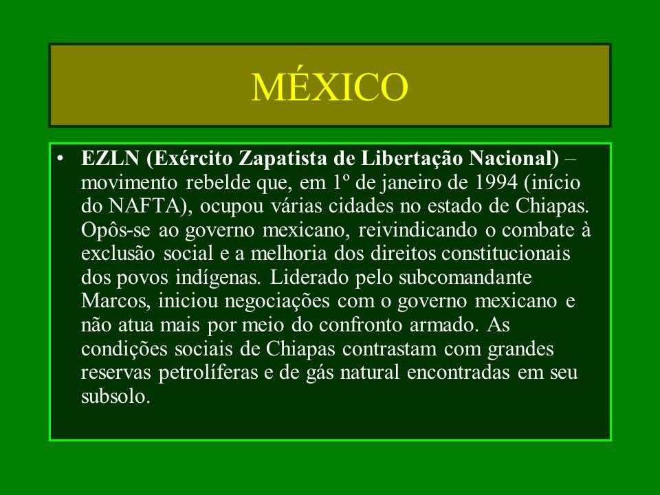MÉXICO EZLN (Exército Zapatista de Libertação Nacional) – movimento rebelde que, em 1º de janeiro de 1994 (início do NAFTA), ocupou várias cidades no
