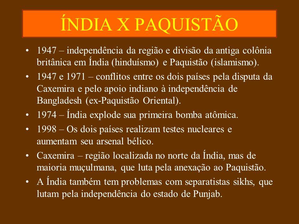 ÍNDIA X PAQUISTÃO 1947 – independência da região e divisão da antiga colônia britânica em Índia (hinduísmo) e Paquistão (islamismo). 1947 e 1971 – con