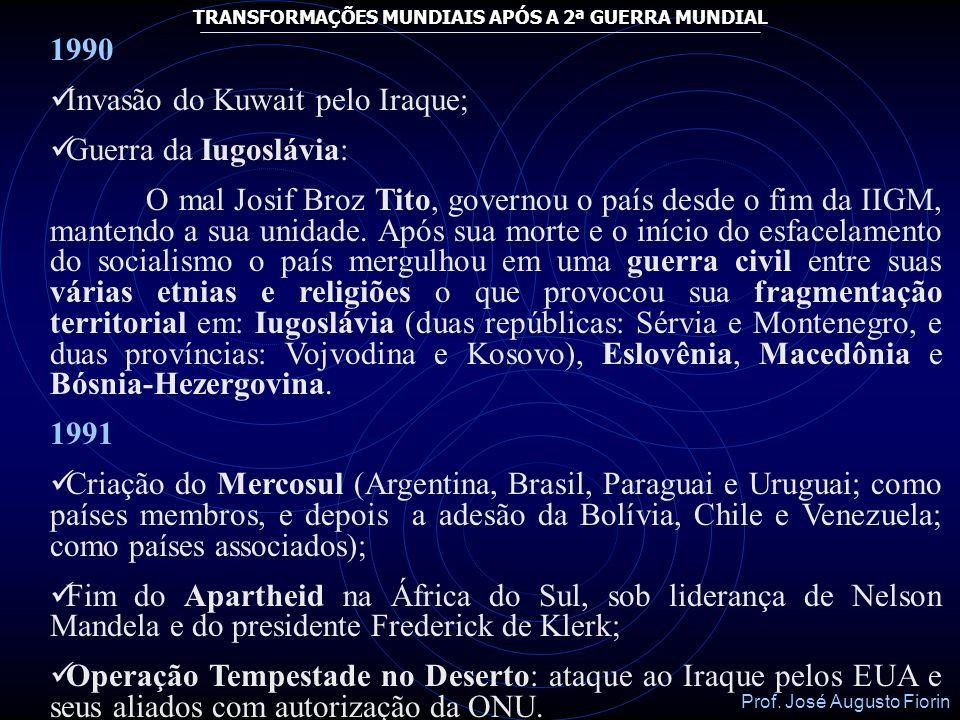 Prof. José Augusto Fiorin TRANSFORMAÇÕES MUNDIAIS APÓS A 2ª GUERRA MUNDIAL 1989 Queda do Muro de Berlim e em 1990 a reunificação das Alemanhas, sob o