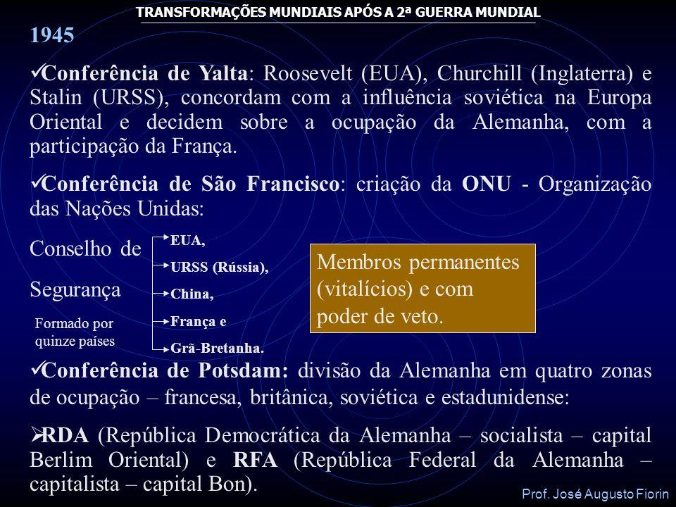 Prof. José Augusto Fiorin TRANSFORMAÇÕES MUNDIAIS APÓS A 2ª GUERRA MUNDIAL GUERRA FRIA: EUA URSS (capitalismo) (socialismo) X Plano Marsahal: ajuda ec