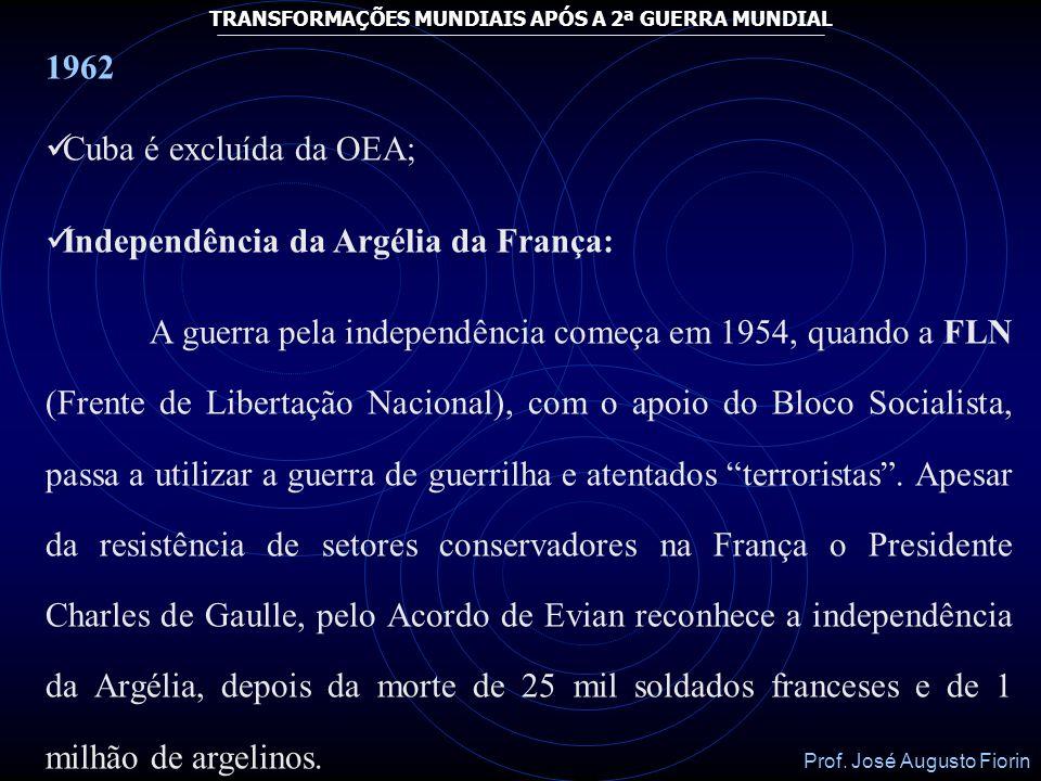 Prof. José Augusto Fiorin TRANSFORMAÇÕES MUNDIAIS APÓS A 2ª GUERRA MUNDIAL Em 1961, depois da nacionalização, sem indenização, de empresas em Cuba, e