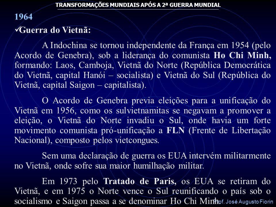 Prof. José Augusto Fiorin TRANSFORMAÇÕES MUNDIAIS APÓS A 2ª GUERRA MUNDIAL 1962 Cuba é excluída da OEA; Independência da Argélia da França: A guerra p