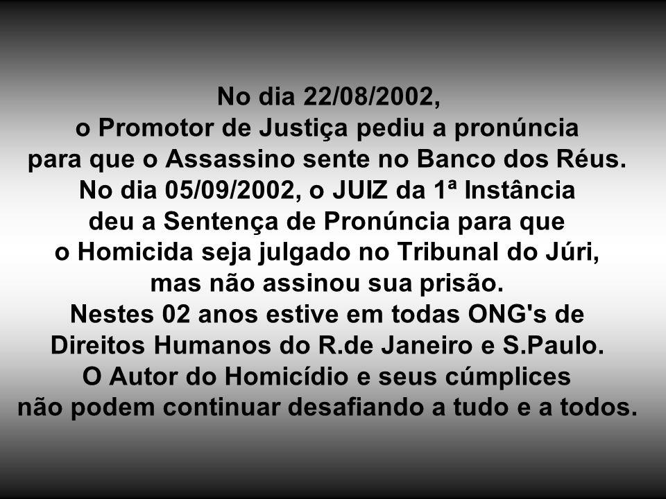 No dia 22/08/2002, o Promotor de Justiça pediu a pronúncia para que o Assassino sente no Banco dos Réus.