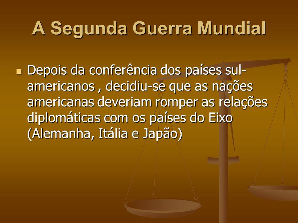 Logo em seguida, ainda em 1942, submarinos alemães atacaram navios mercantes brasileiros, pondo um fim à neutralidade brasileira.Declarando então Getúlio, guerra à Alemanha e a Itália.