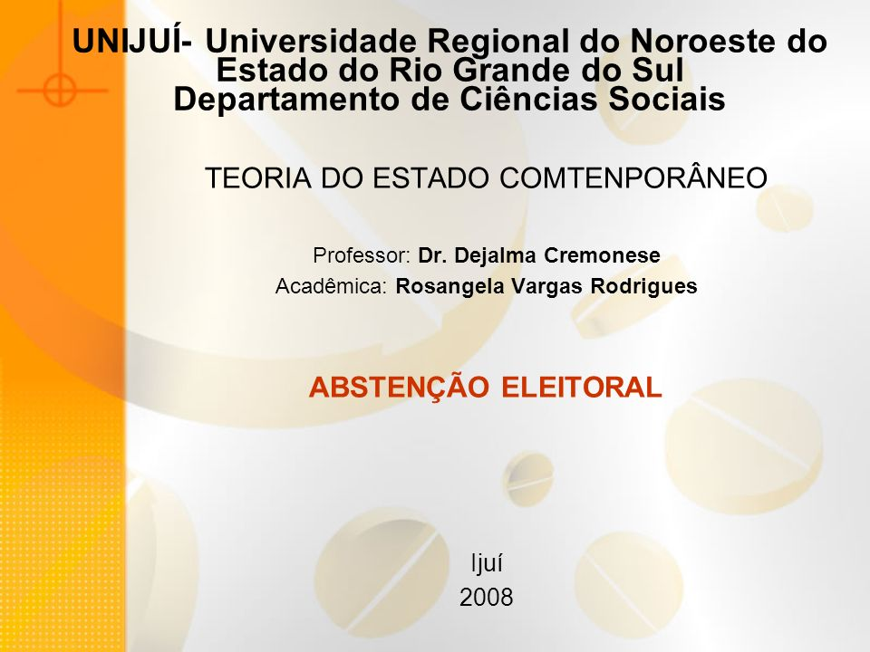 UNIJUÍ- Universidade Regional do Noroeste do Estado do Rio Grande do Sul Departamento de Ciências Sociais TEORIA DO ESTADO COMTENPORÂNEO Professor: Dr
