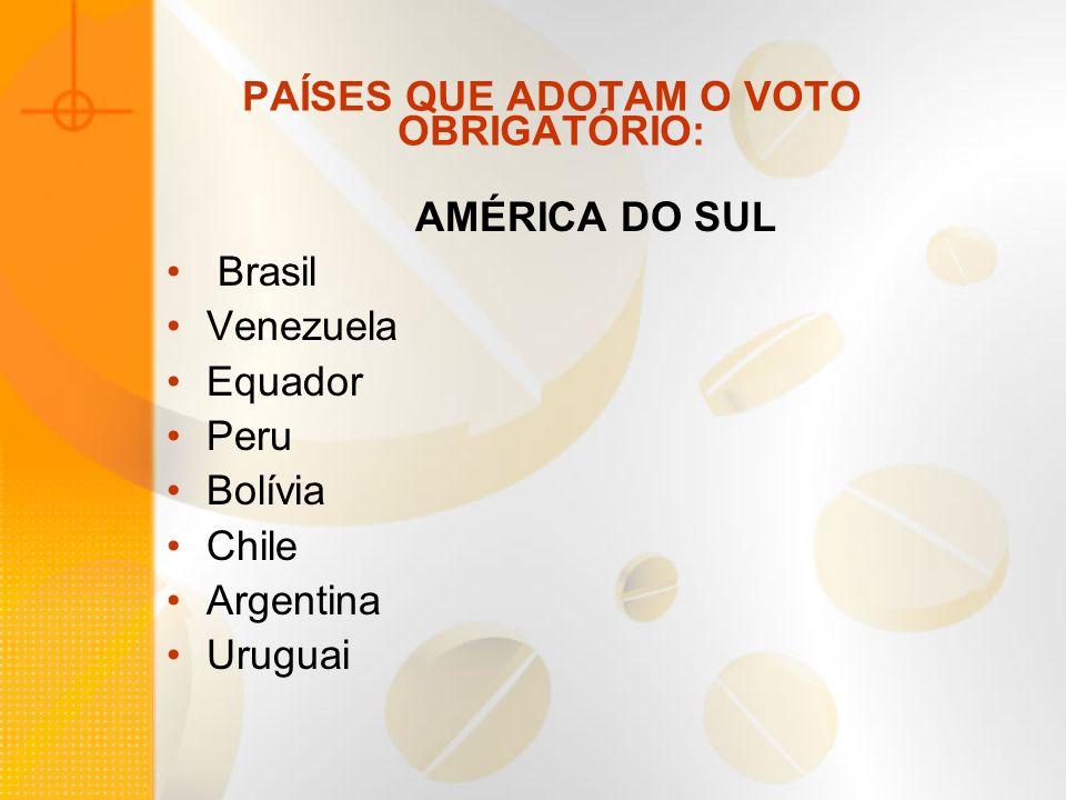 PAÍSES QUE ADOTAM O VOTO OBRIGATÓRIO: AMÉRICA DO SUL Brasil Venezuela Equador Peru Bolívia Chile Argentina Uruguai