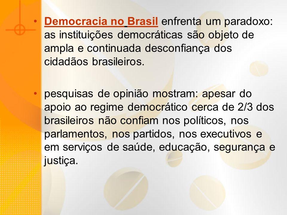 Democracia no Brasil enfrenta um paradoxo: as instituições democráticas são objeto de ampla e continuada desconfiança dos cidadãos brasileiros. pesqui