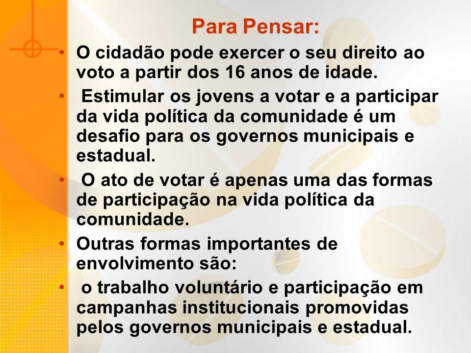 Para Pensar: O cidadão pode exercer o seu direito ao voto a partir dos 16 anos de idade. Estimular os jovens a votar e a participar da vida política d