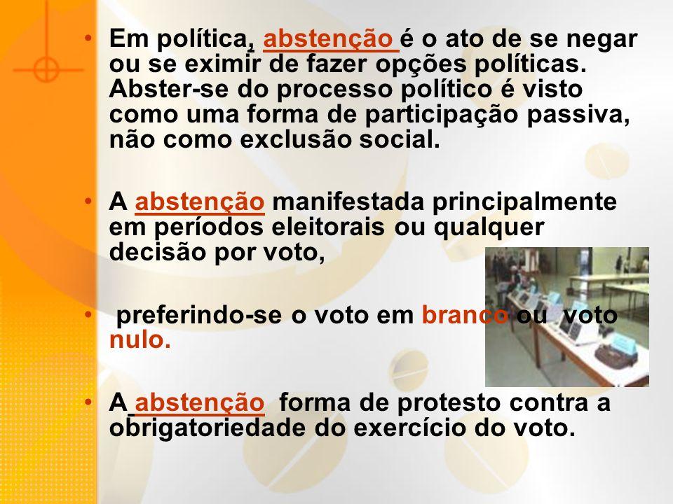 Em política, abstenção é o ato de se negar ou se eximir de fazer opções políticas. Abster-se do processo político é visto como uma forma de participaç