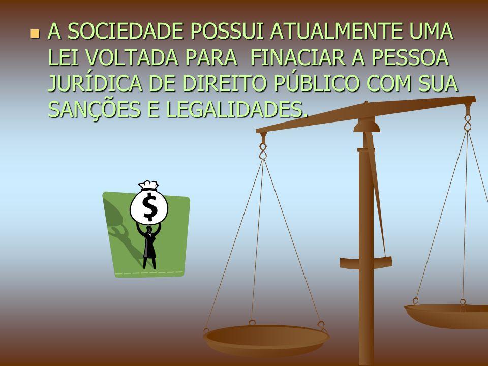 A SOCIEDADE POSSUI ATUALMENTE UMA LEI VOLTADA PARA FINACIAR A PESSOA JURÍDICA DE DIREITO PÚBLICO COM SUA SANÇÕES E LEGALIDADES.