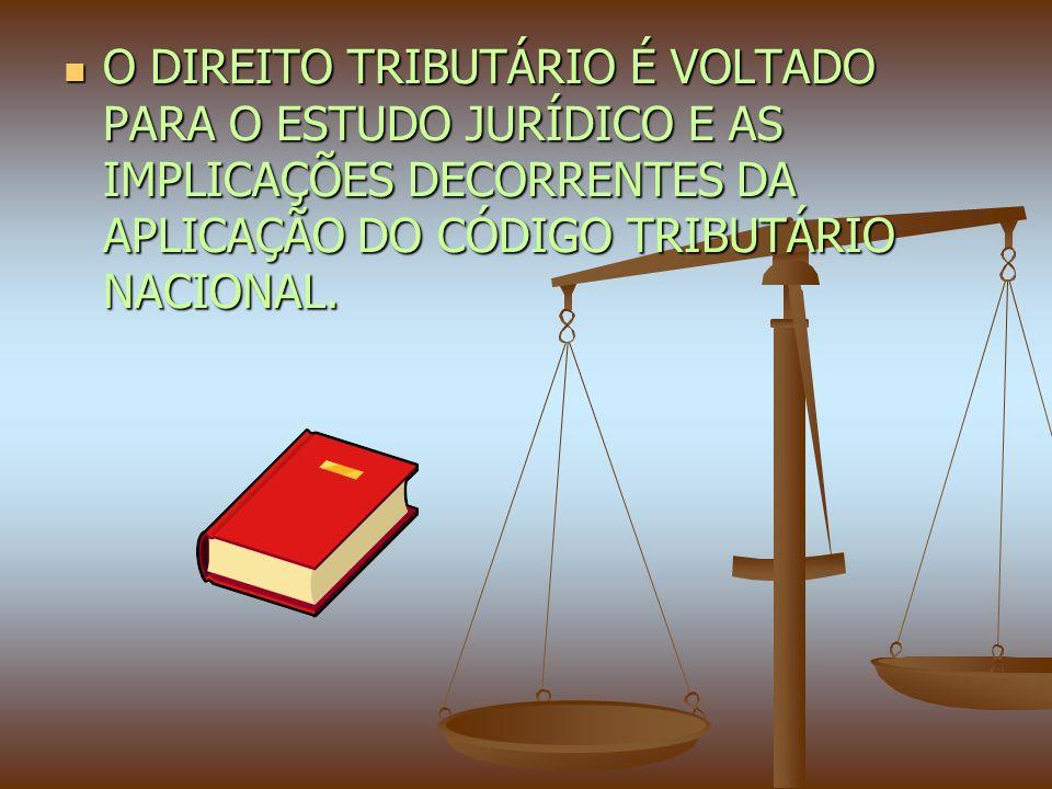 O DIREITO TRIBUTÁRIO É VOLTADO PARA O ESTUDO JURÍDICO E AS IMPLICAÇÕES DECORRENTES DA APLICAÇÃO DO CÓDIGO TRIBUTÁRIO NACIONAL.