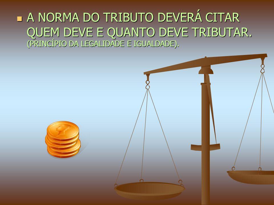 A NORMA DO TRIBUTO DEVERÁ CITAR QUEM DEVE E QUANTO DEVE TRIBUTAR.