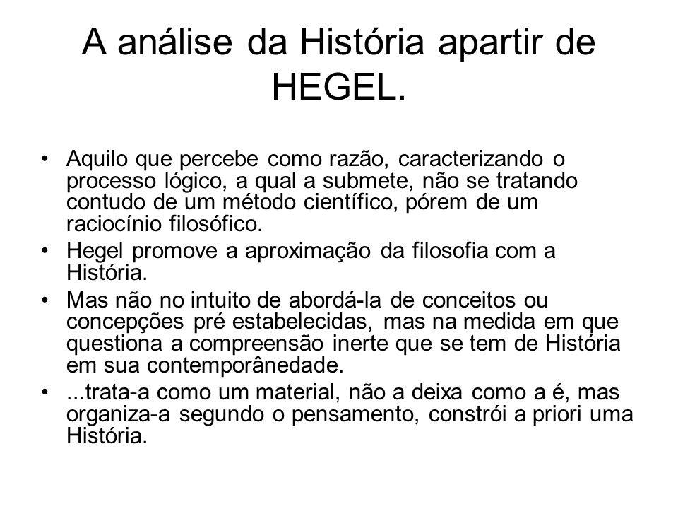 A análise da História apartir de HEGEL. Aquilo que percebe como razão, caracterizando o processo lógico, a qual a submete, não se tratando contudo de