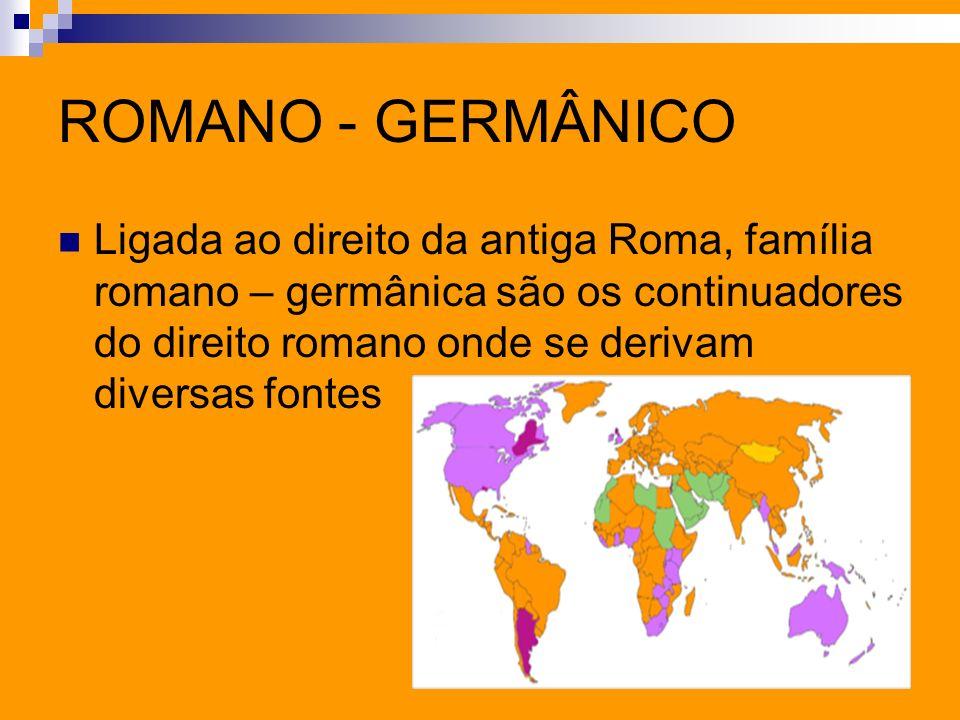 ROMANO - GERMÂNICO Ligada ao direito da antiga Roma, família romano – germânica são os continuadores do direito romano onde se derivam diversas fontes