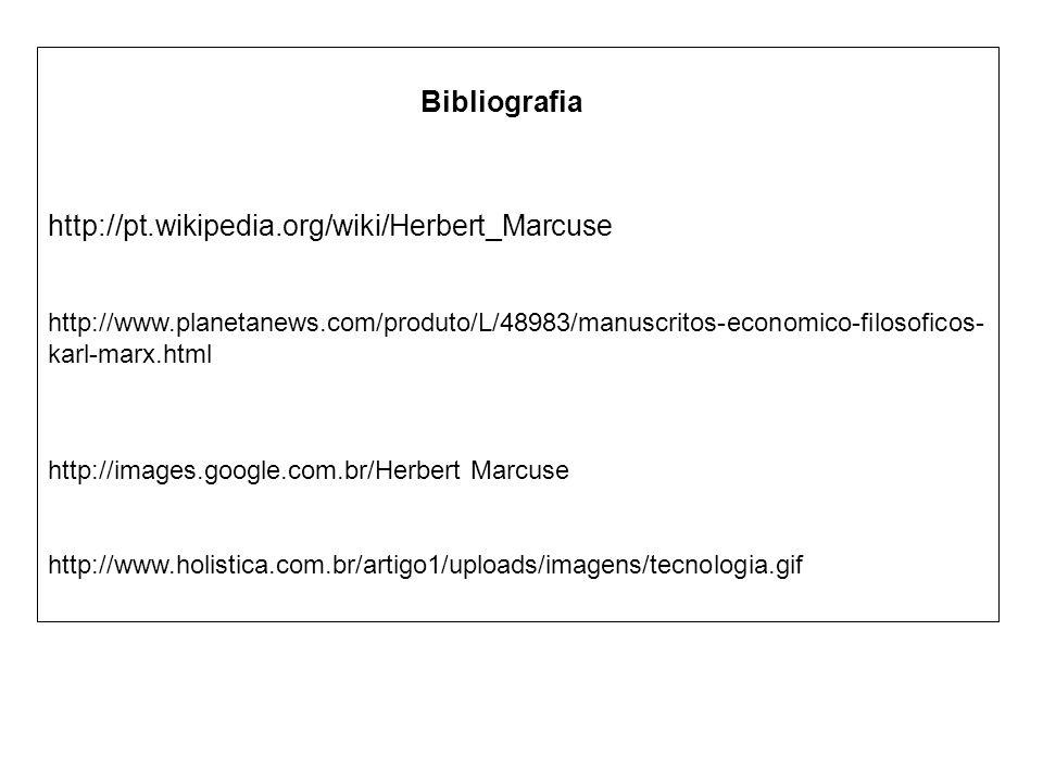 http://pt.wikipedia.org/wiki/Herbert_Marcuse http://images.google.com.br/Herbert Marcuse http://www.holistica.com.br/artigo1/uploads/imagens/tecnologia.gif http://www.planetanews.com/produto/L/48983/manuscritos-economico-filosoficos- karl-marx.html Bibliografia