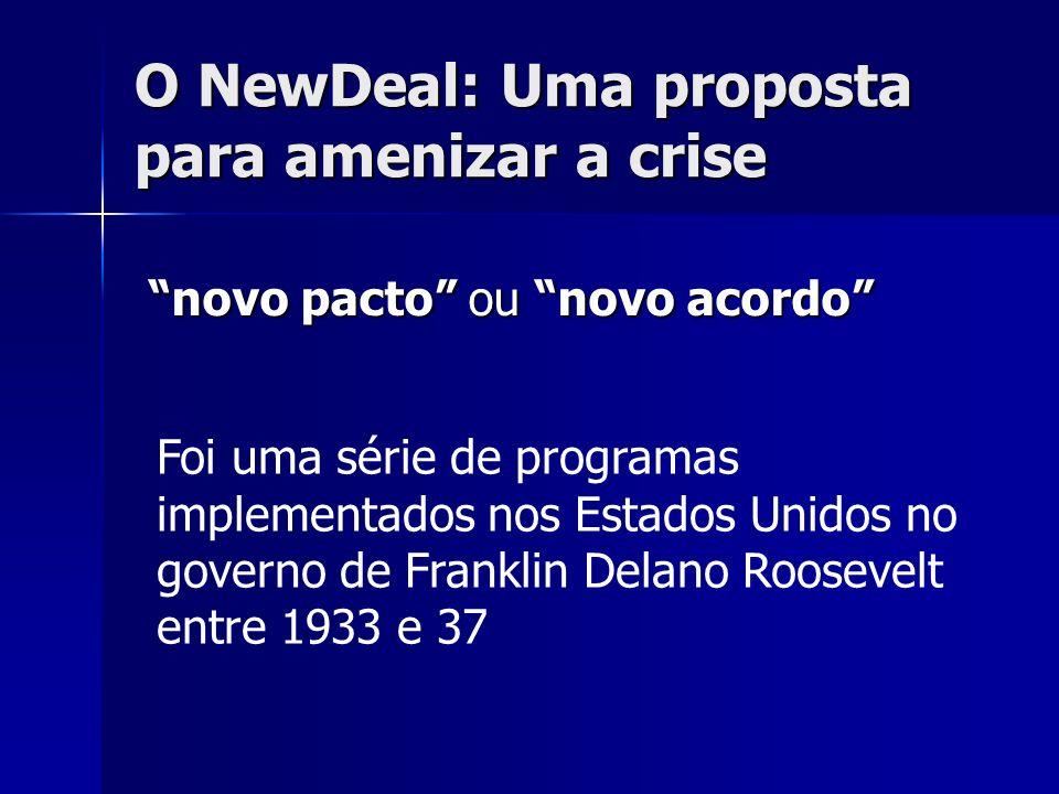 O NewDeal: Uma proposta para amenizar a crise novo pacto ou novo acordo Foi uma série de programas implementados nos Estados Unidos no governo de Franklin Delano Roosevelt entre 1933 e 37